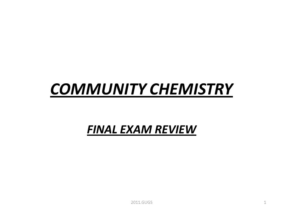 COMMUNITY CHEMISTRY FINAL EXAM REVIEW 12011.GUGS