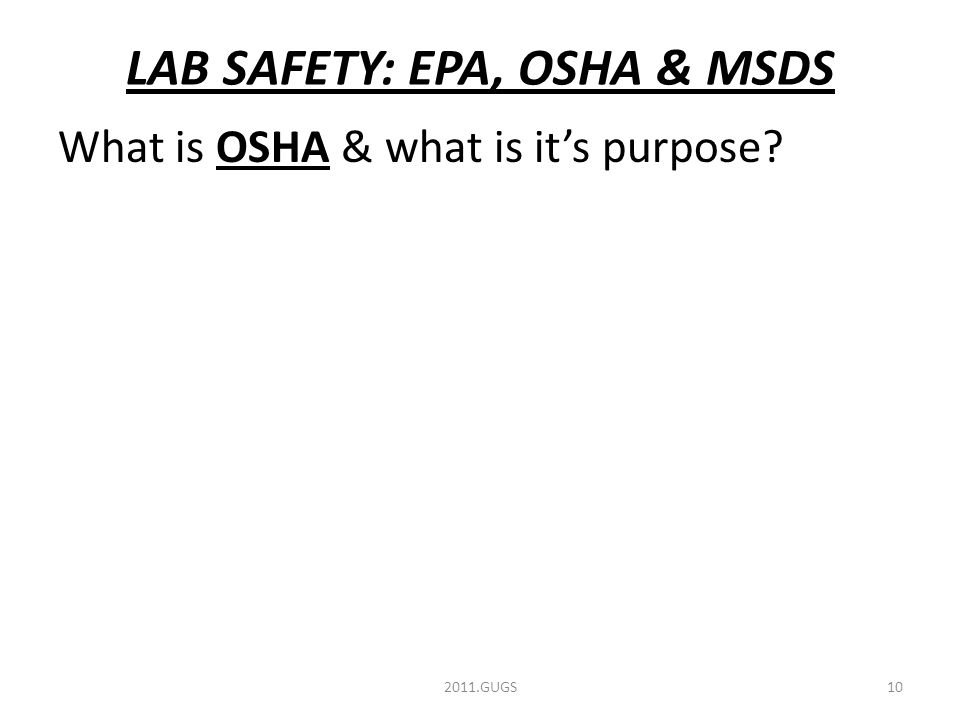LAB SAFETY: EPA, OSHA & MSDS What is OSHA & what is it's purpose 2011.GUGS10