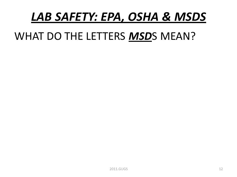 LAB SAFETY: EPA, OSHA & MSDS WHAT DO THE LETTERS MSDS MEAN 2011.GUGS12