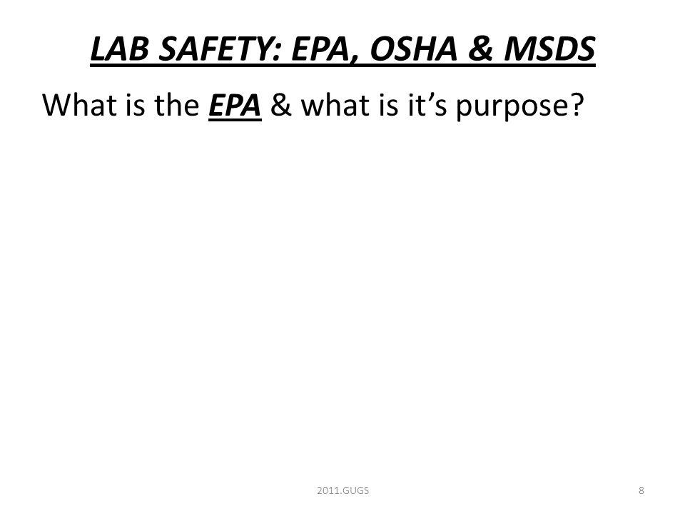 LAB SAFETY: EPA, OSHA & MSDS What is the EPA & what is it's purpose 2011.GUGS8