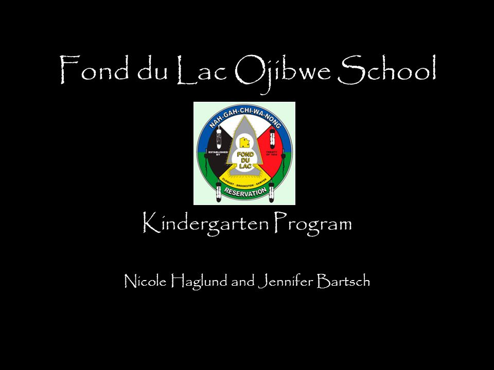 Fond du Lac Ojibwe School Kindergarten Program Nicole Haglund and Jennifer Bartsch