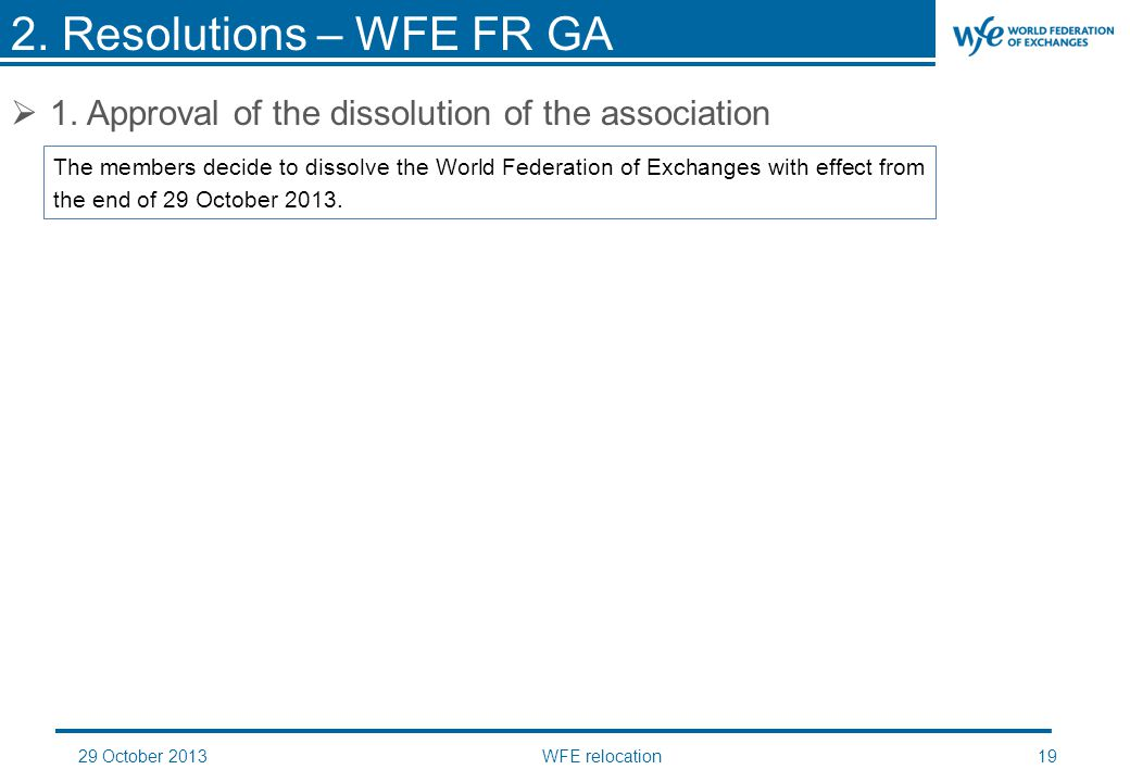 29 October 2013WFE relocation19  1. Approval of the dissolution of the association 2.