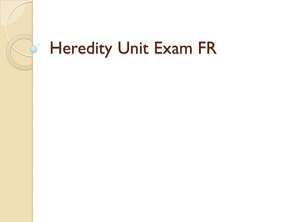 Heredity Unit Exam FR