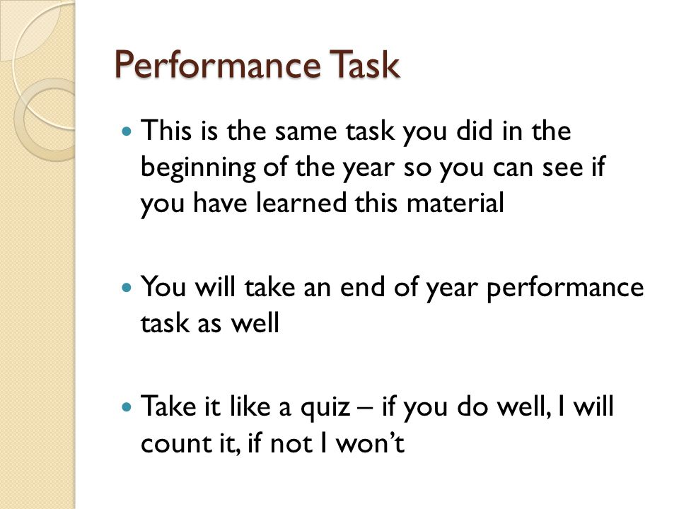 Performance Task This is the same task you did in the beginning of the year so you can see if you have learned this material You will take an end of y