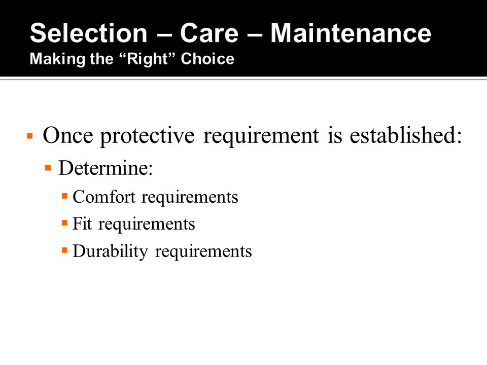  Once protective requirement is established:  Determine:  Comfort requirements  Fit requirements  Durability requirements