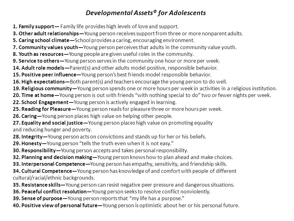 Developmental Assets® for Adolescents 1. Family support— Family life provides high levels of love and support. 3. Other adult relationships—Young pers
