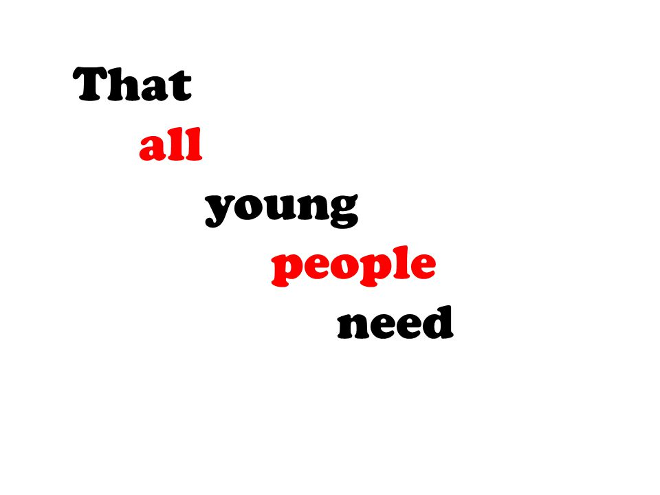 That all young people need deserve