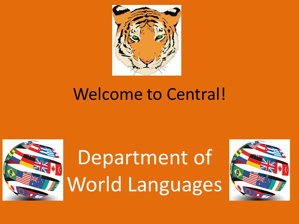 Welcome to Central! Department of World Languages