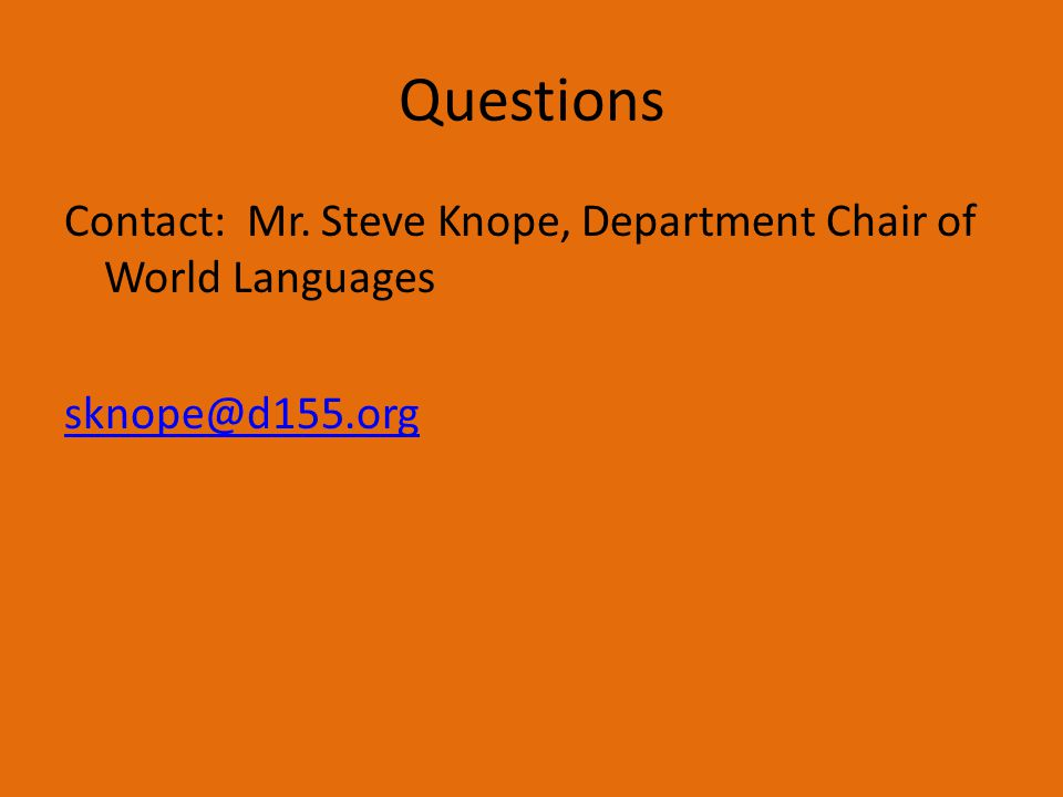 Questions Contact: Mr. Steve Knope, Department Chair of World Languages sknope@d155.org
