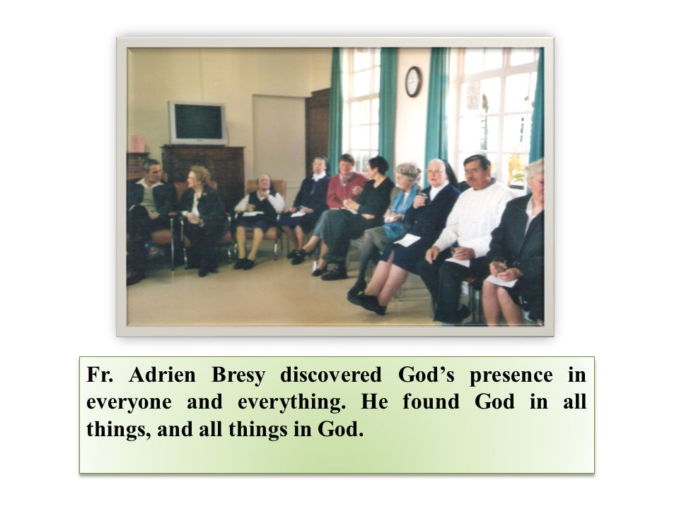 Fr. Adrien Bresy discovered God's presence in everyone and everything.