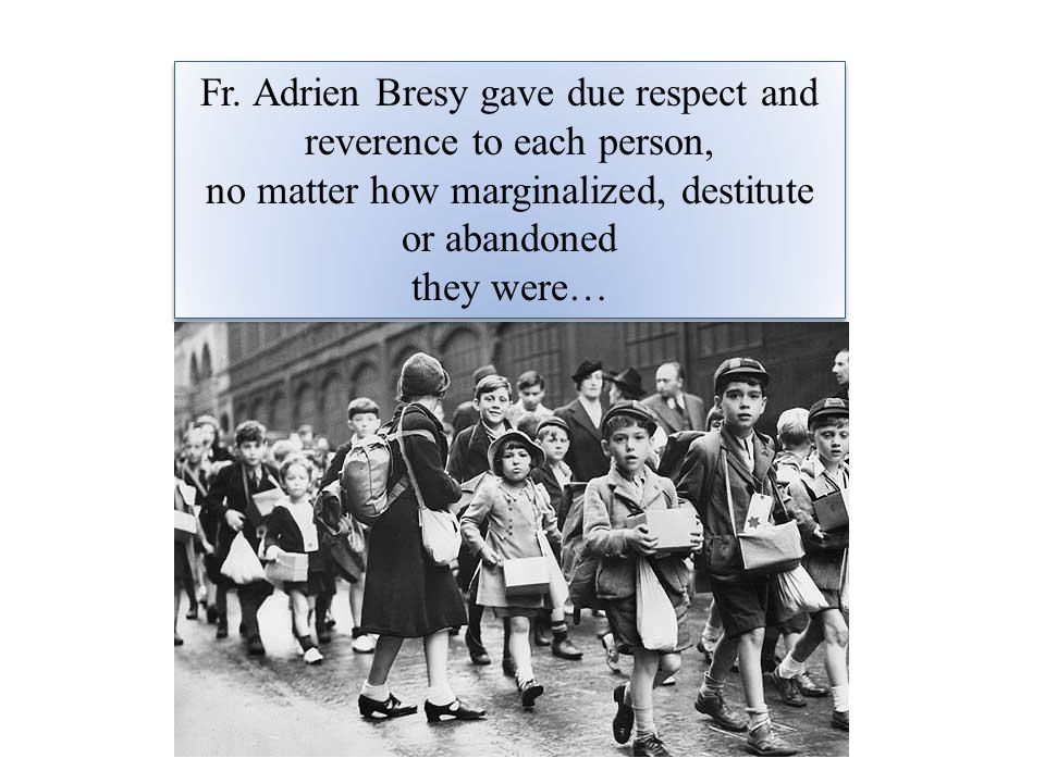 Fr. Adrien Bresy gave due respect and reverence to each person, no matter how marginalized, destitute or abandoned they were… Fr. Adrien Bresy gave du