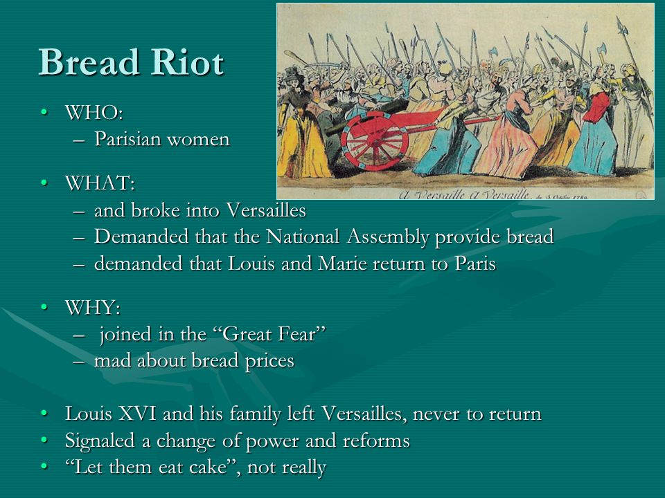 Bread Riot WHO:WHO: –Parisian women WHAT:WHAT: –and broke into Versailles –Demanded that the National Assembly provide bread –demanded that Louis and