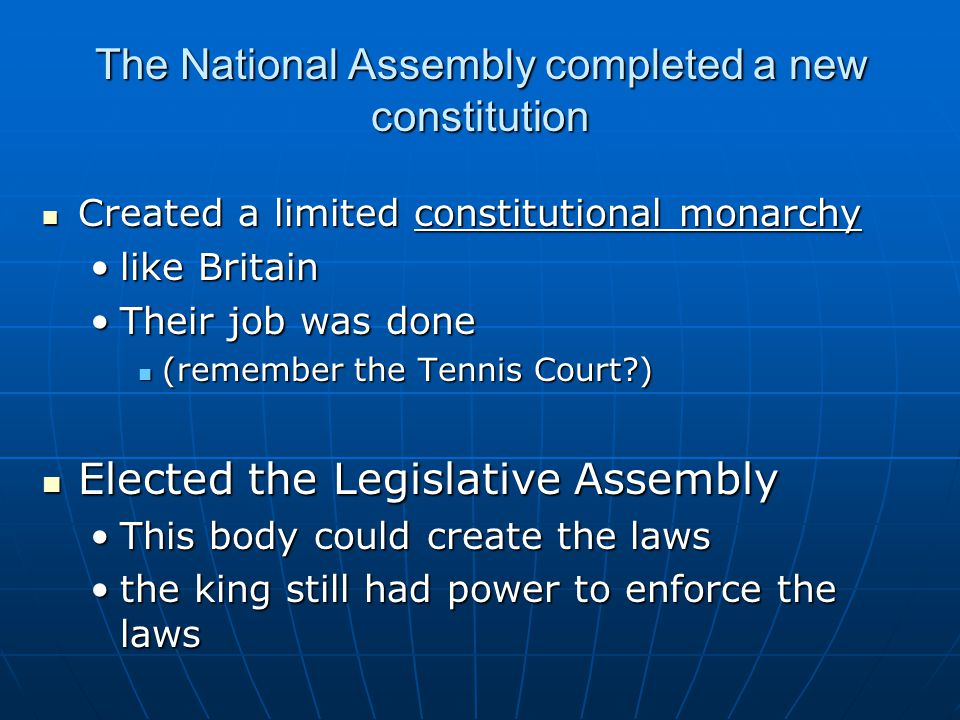 The National Assembly completed a new constitution Created a limited constitutional monarchy Created a limited constitutional monarchy like Britainlik