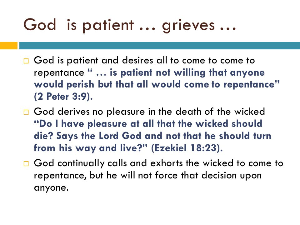 "God is patient … grieves …  God is patient and desires all to come to come to repentance "" … is patient not willing that anyone would perish but that"