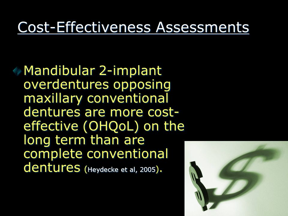 Cost-Effectiveness Assessments Mandibular 2-implant overdentures opposing maxillary conventional dentures are more cost- effective (OHQoL) on the long