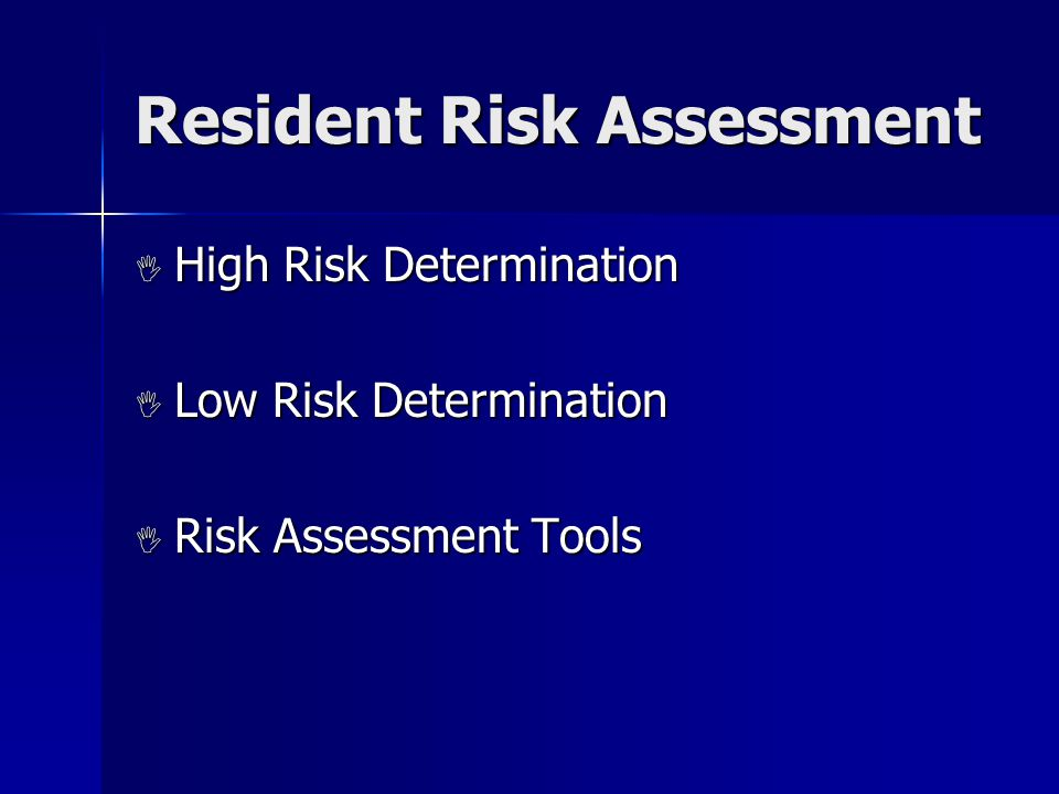 Resident Risk Assessment  High Risk Determination  Low Risk Determination  Risk Assessment Tools