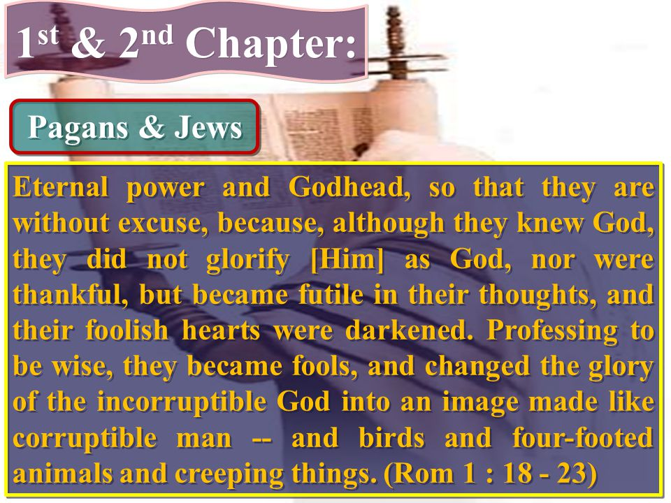 1 st & 2 nd Chapter: Gentiles You, therefore, who teach another, do you not teach yourself.