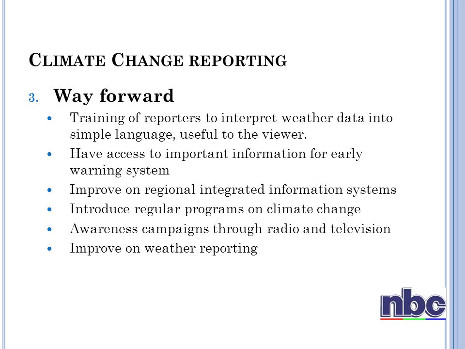 3. Way forward Training of reporters to interpret weather data into simple language, useful to the viewer. Have access to important information for ea