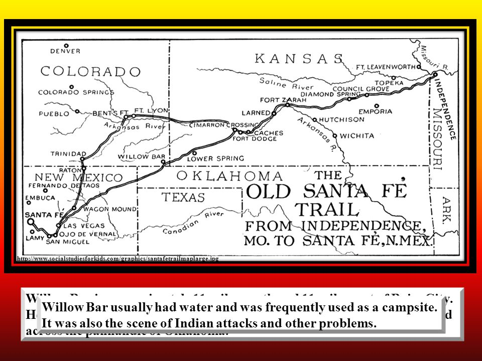 http://www.socialstudiesforkids.com/graphics/santafetrailmaplarge.jpg Willow Bar is approximately 11 miles north and 11 miles east of Boise City.