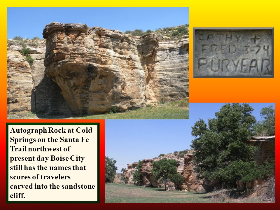 Autograph Rock at Cold Springs on the Santa Fe Trail northwest of present day Boise City still has the names that scores of travelers carved into the sandstone cliff.