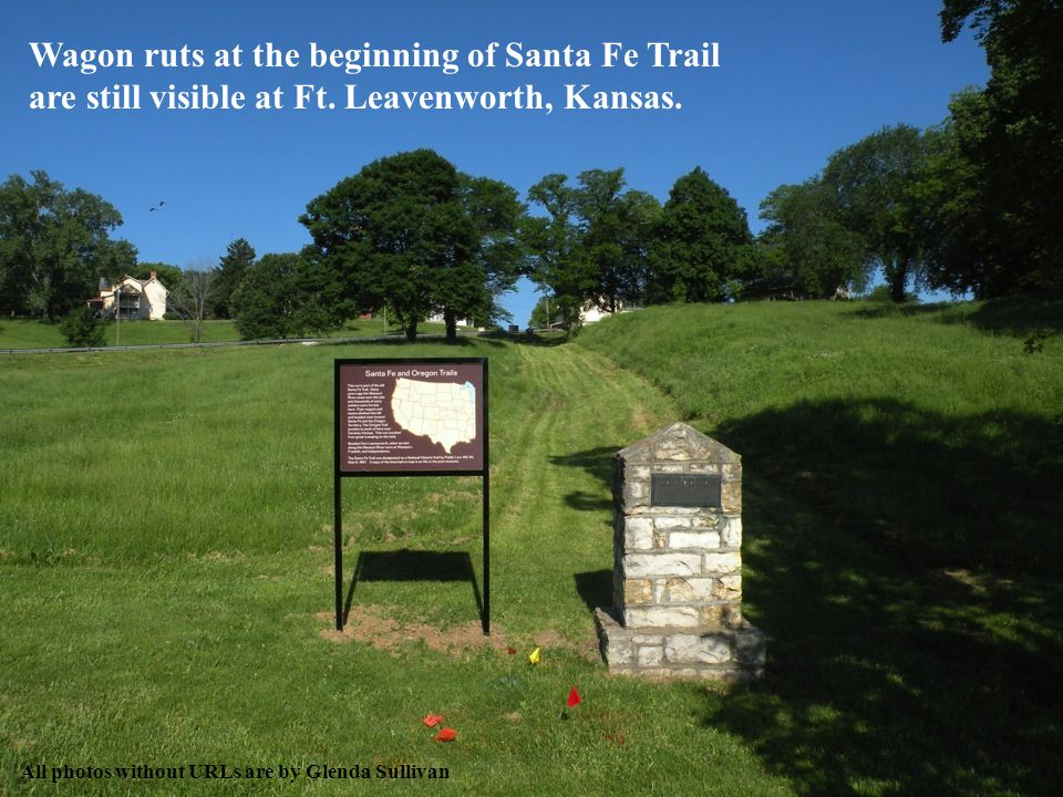 All photos without URLs are by Glenda Sullivan Wagon ruts at the beginning of Santa Fe Trail are still visible at Ft.