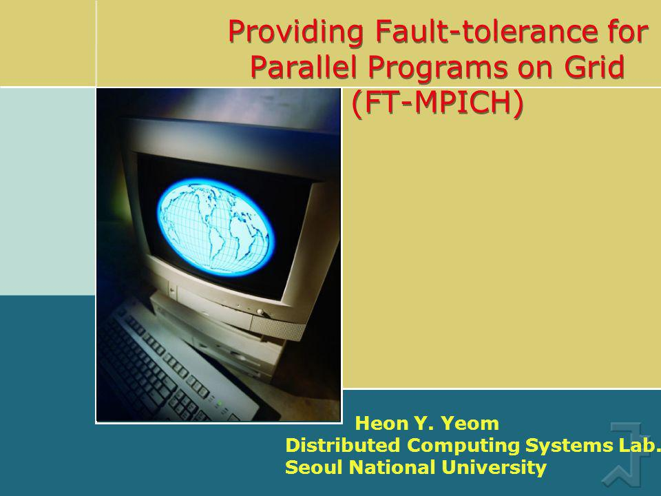 Providing Fault-tolerance for Parallel Programs on Grid (FT-MPICH) Heon Y.