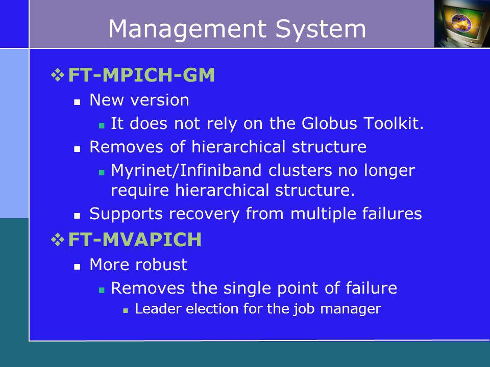 Management System  FT-MPICH-GM New version It does not rely on the Globus Toolkit.