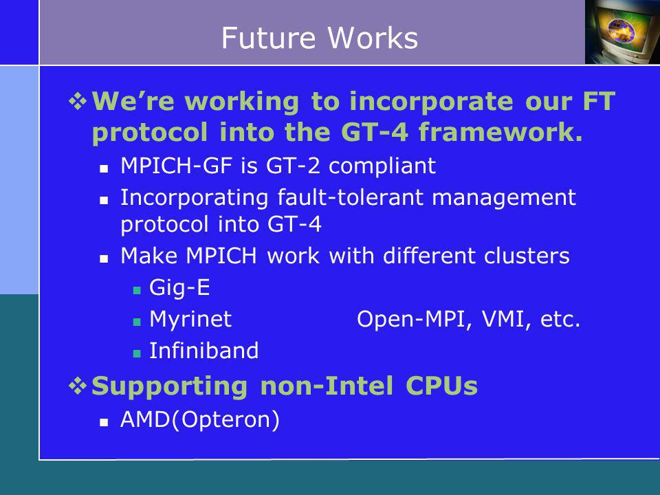 Future Works  We're working to incorporate our FT protocol into the GT-4 framework.
