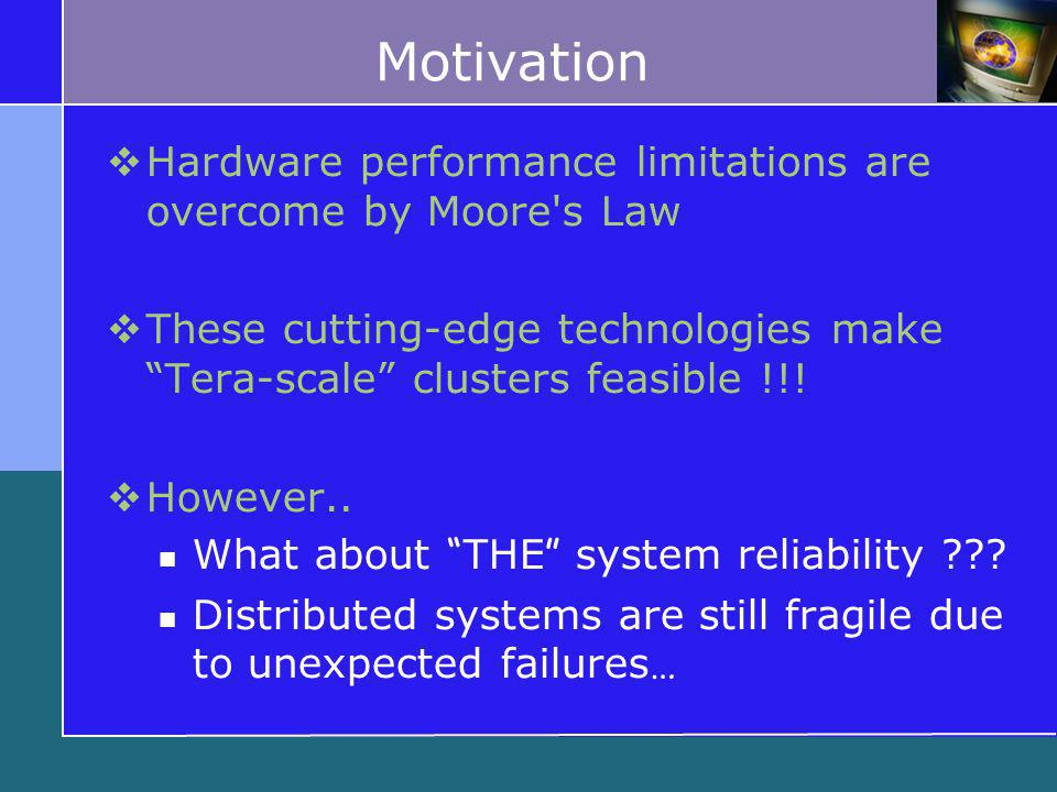 Motivation  Hardware performance limitations are overcome by Moore s Law  These cutting-edge technologies make Tera-scale clusters feasible !!.