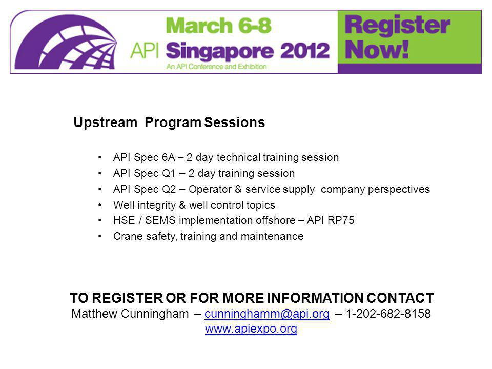 Upstream Program Sessions API Spec 6A – 2 day technical training session API Spec Q1 – 2 day training session API Spec Q2 – Operator & service supply