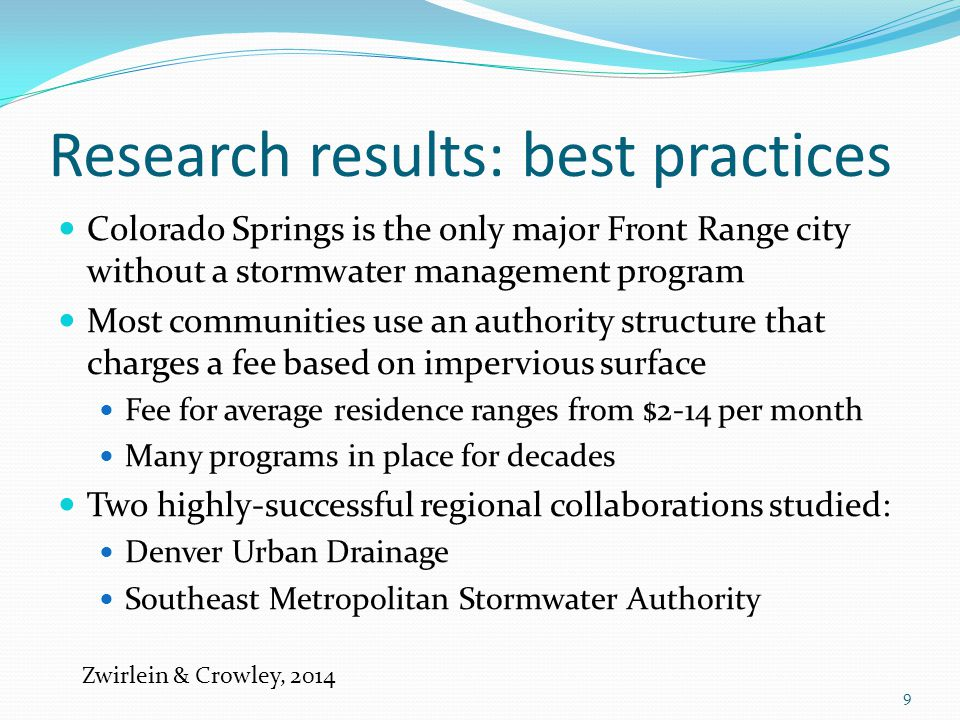 Research results: best practices Colorado Springs is the only major Front Range city without a stormwater management program Most communities use an a