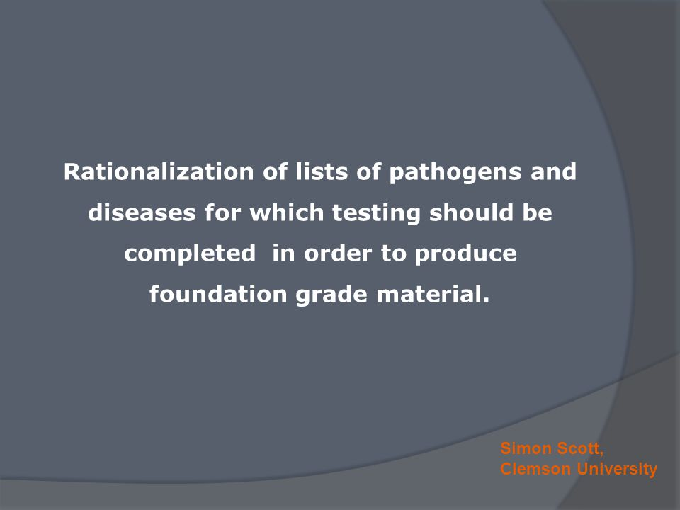 Simon Scott, Clemson University To attain the goal of material free of targeted plant pathogens, FTNCPN must have tested propagating material that it releases for all pathogens of economic importance/significance.