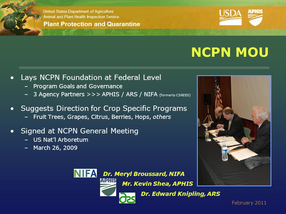 United States Department of Agriculture Animal and Plant Health Inspection Service Plant Protection and Quarantine NCPN – A Brief History > 2005-2011 (continued) NCPN Cooperative Agreements Program Initiated - 2009 –Competitive Request for Proposals (RFP) Issued June 2009 –Proposals Received, Reviewed and Funded Sept.