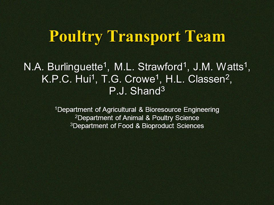 Poultry Transport Team N.A. Burlinguette 1, M.L. Strawford 1, J.M.