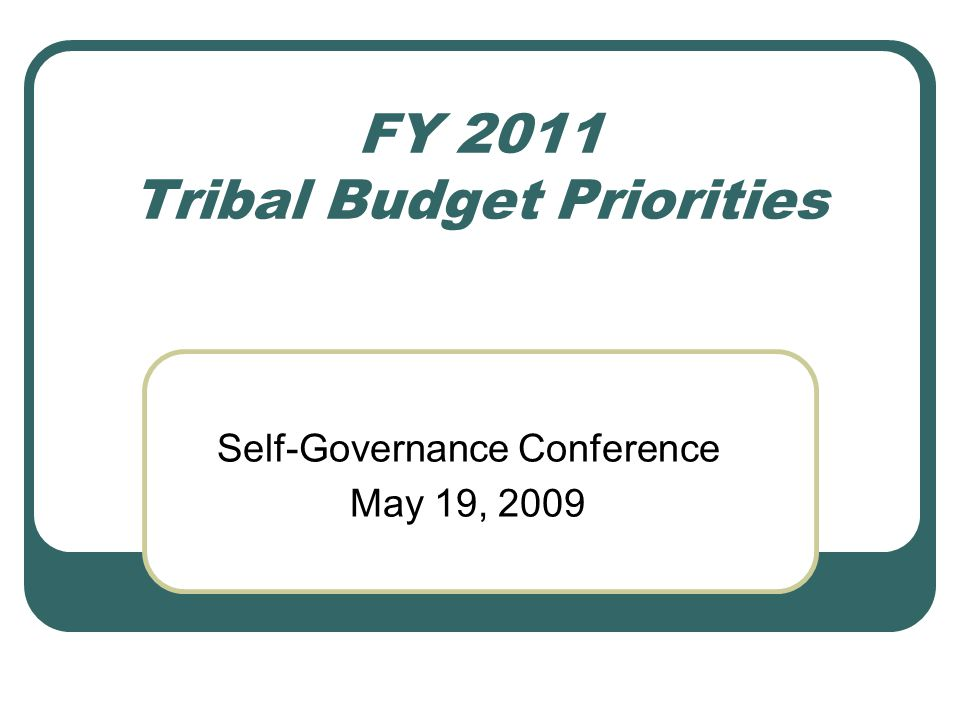 FY 2011 Tribal Budget Priorities Self-Governance Conference May 19, 2009