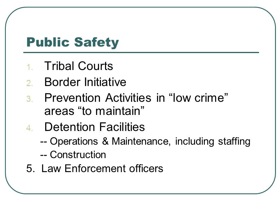Public Safety 1. Tribal Courts 2. Border Initiative 3.