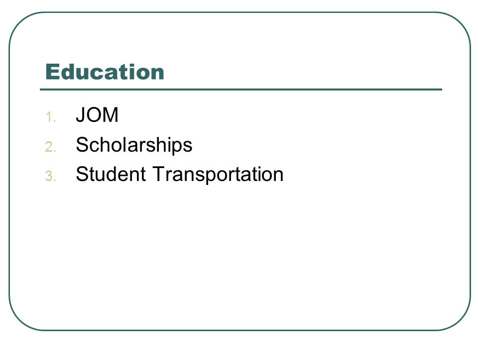 Education 1. JOM 2. Scholarships 3. Student Transportation