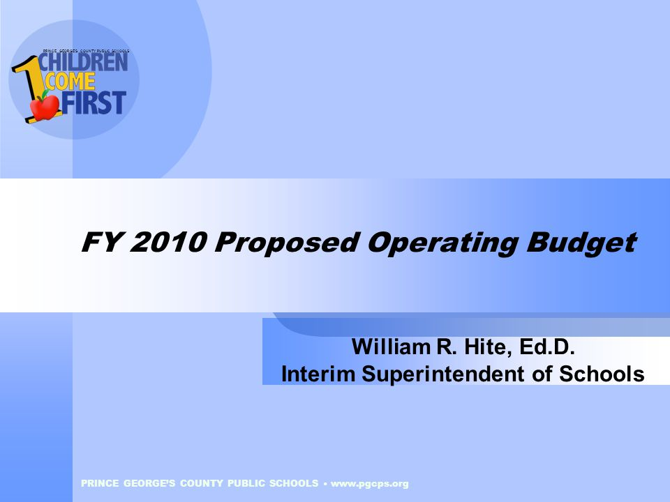 PRINCE GEORGE'S COUNTY PUBLIC SCHOOLS PRINCE GEORGE'S COUNTY PUBLIC SCHOOLS www.pgcps.org FY 2010 Proposed Operating Budget William R. Hite, Ed.D. Int