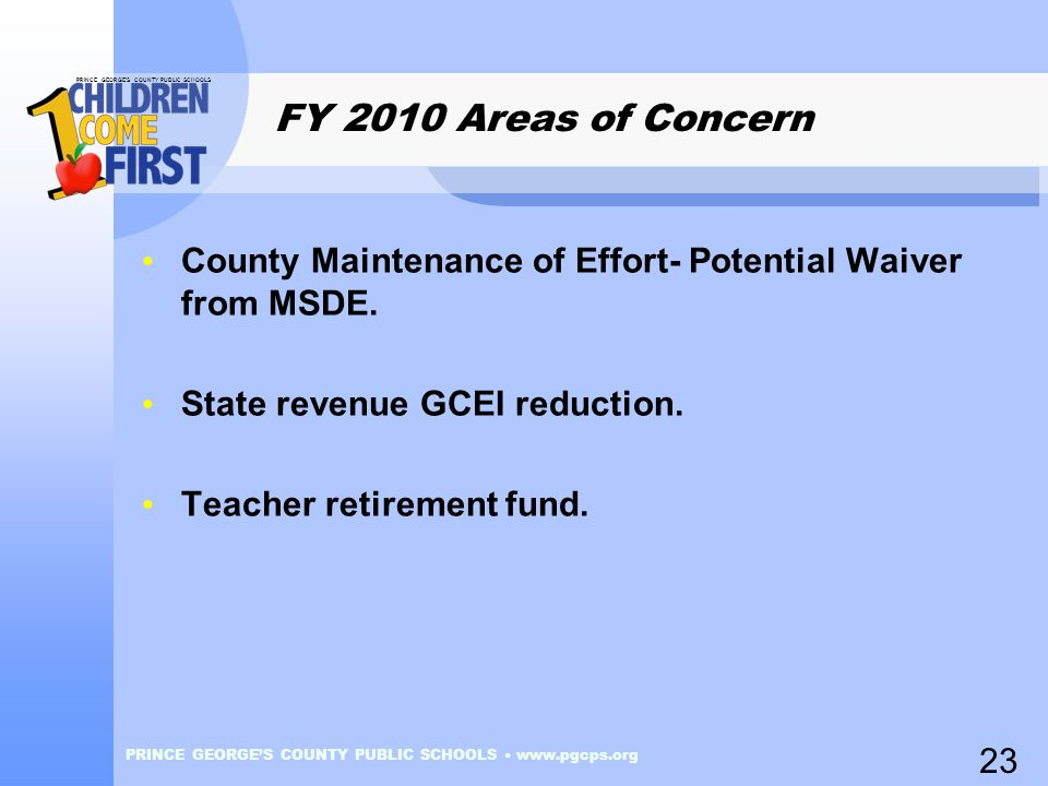 PRINCE GEORGE'S COUNTY PUBLIC SCHOOLS PRINCE GEORGE'S COUNTY PUBLIC SCHOOLS www.pgcps.org FY 2010 Areas of Concern County Maintenance of Effort- Potential Waiver from MSDE.