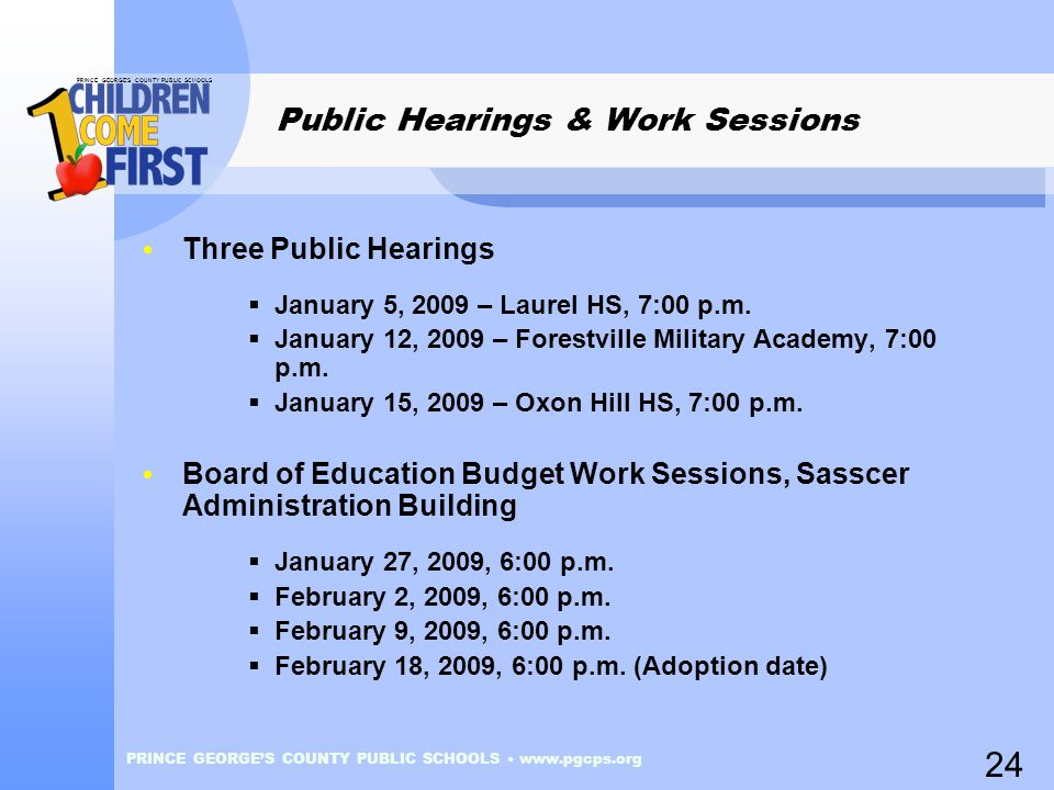 PRINCE GEORGE'S COUNTY PUBLIC SCHOOLS PRINCE GEORGE'S COUNTY PUBLIC SCHOOLS www.pgcps.org Public Hearings & Work Sessions Three Public Hearings  Janu