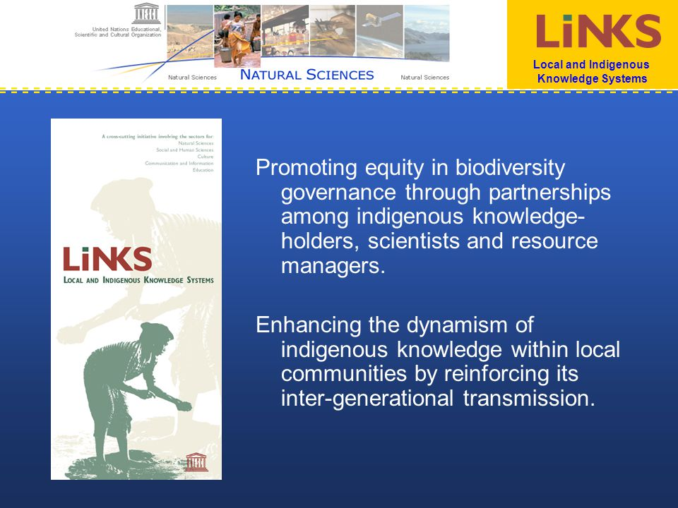 Local and Indigenous Knowledge Systems Promoting equity in biodiversity governance through partnerships among indigenous knowledge- holders, scientists and resource managers.