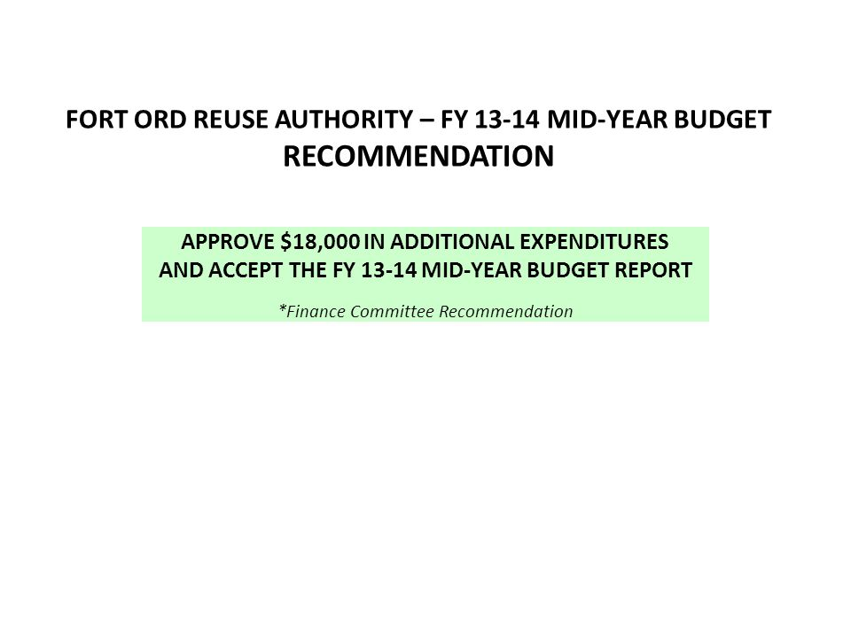 FORT ORD REUSE AUTHORITY – FY 13-14 MID-YEAR BUDGET RECOMMENDATION APPROVE $18,000 IN ADDITIONAL EXPENDITURES AND ACCEPT THE FY 13-14 MID-YEAR BUDGET