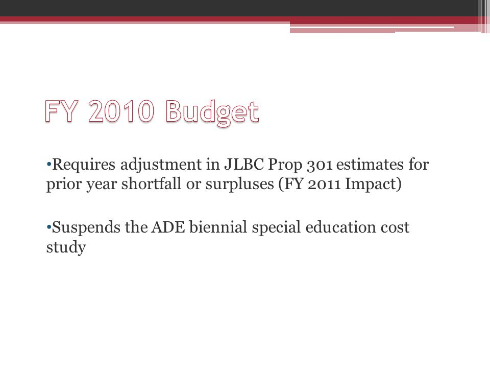 Requires adjustment in JLBC Prop 301 estimates for prior year shortfall or surpluses (FY 2011 Impact) Suspends the ADE biennial special education cost study