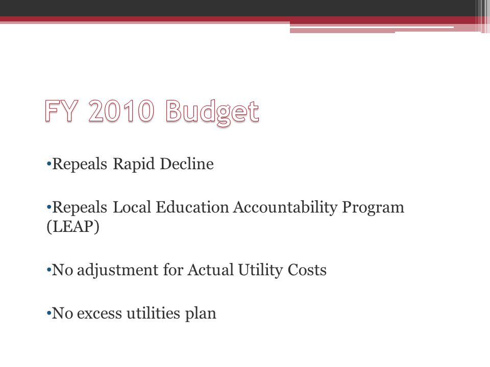 Repeals Rapid Decline Repeals Local Education Accountability Program (LEAP) No adjustment for Actual Utility Costs No excess utilities plan