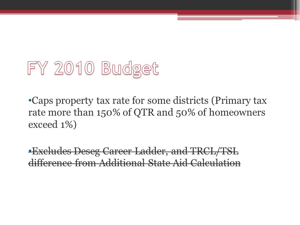Caps property tax rate for some districts (Primary tax rate more than 150% of QTR and 50% of homeowners exceed 1%) Excludes Deseg Career Ladder, and T