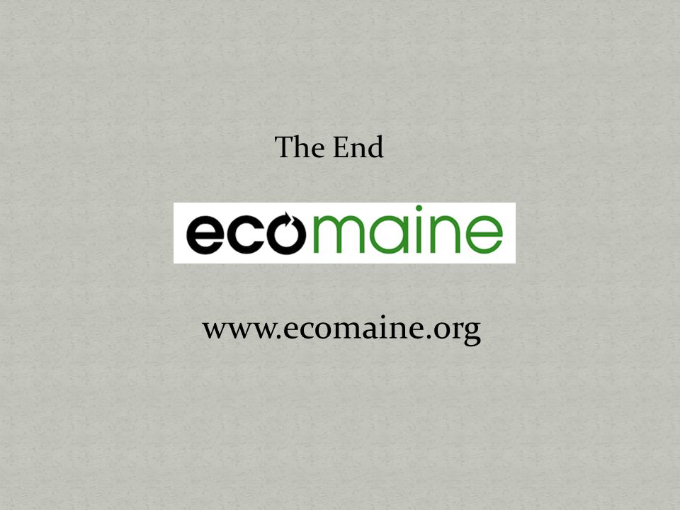 The End www.ecomaine.org