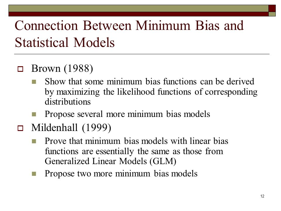 12 Connection Between Minimum Bias and Statistical Models  Brown (1988) Show that some minimum bias functions can be derived by maximizing the likeli