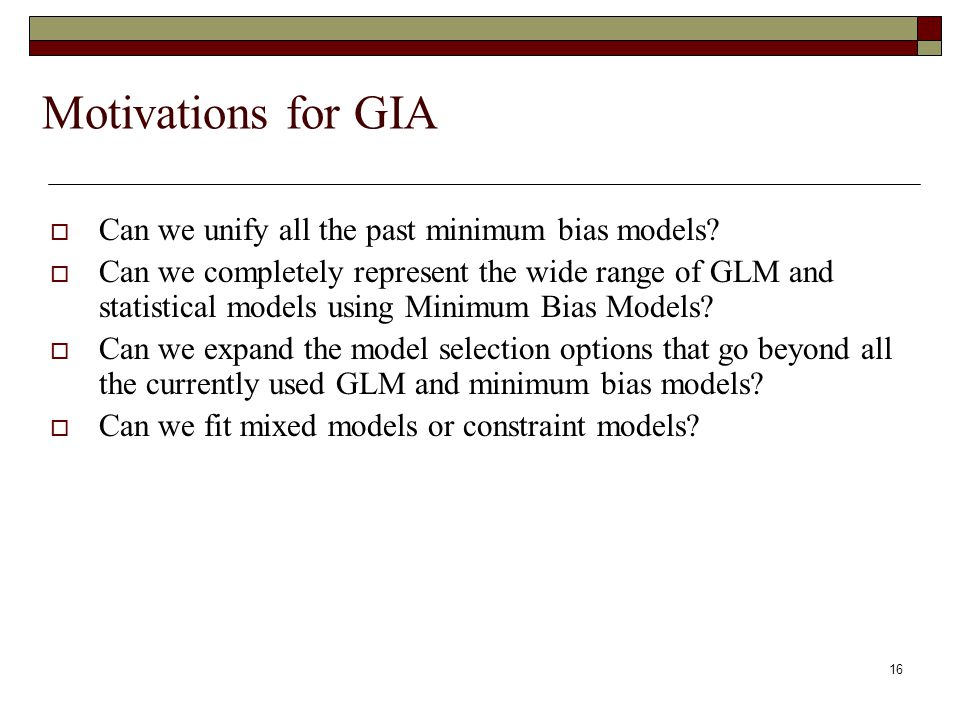 16 Motivations for GIA  Can we unify all the past minimum bias models.