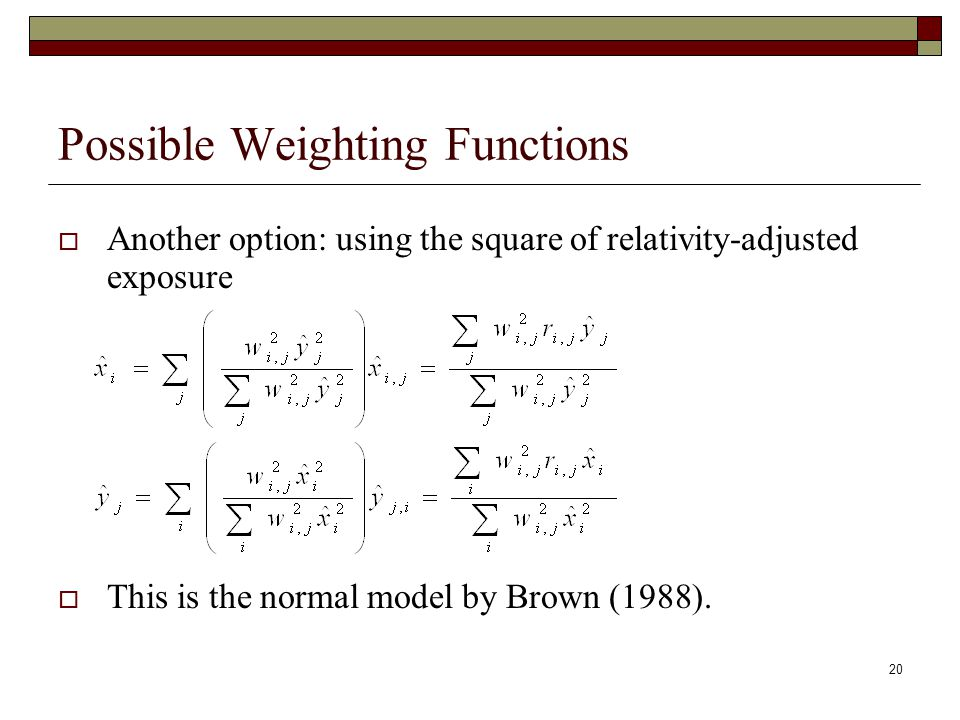 20 Possible Weighting Functions  Another option: using the square of relativity-adjusted exposure  This is the normal model by Brown (1988).