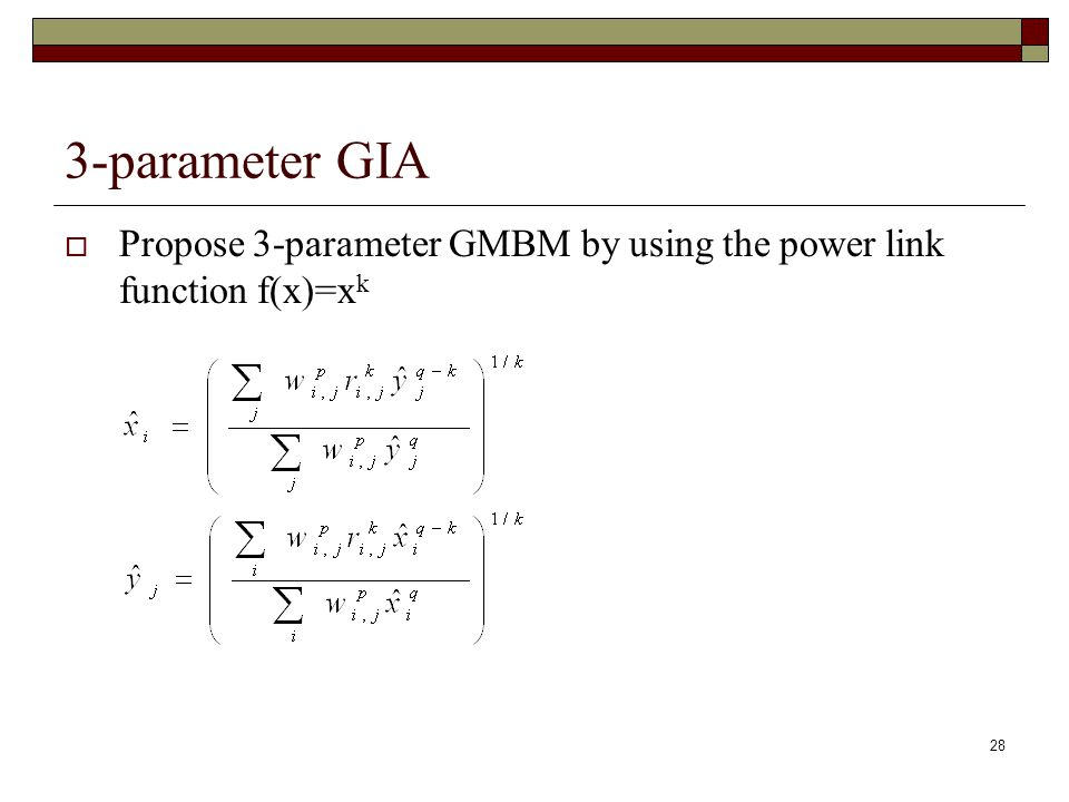 28 3-parameter GIA  Propose 3-parameter GMBM by using the power link function f(x)=x k